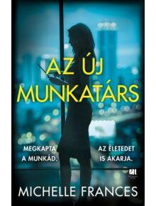 az_uj_munkatars-michelle-frances-pszichothriller-konyv-21-szazad-kiado