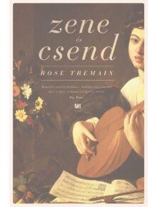 Zene és csend - Rose Tremain