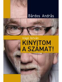 Vágó István: Kinyitom a számat! - Keménytáblás