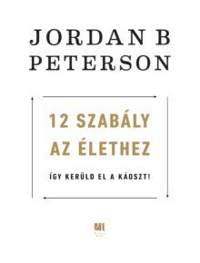 12 szabály az élethez  -  Jordan B. Peterson