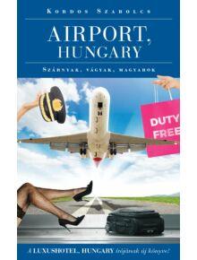 Airport, Hungary  -  Szárnyak, vágyak, magyarok