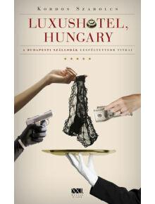 Luxushotel, Hungary  -  A budapesti szállodák legféltettebb titkai - RÉGI