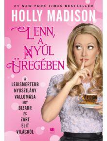 Holly Madison - Lenn, a nyúl üregében - 21. Század Kiadó sikerkönyv