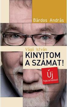 Bárdos András - Vágó István: Kinyitom a számat! - új fejezetekkel