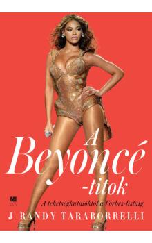 A Beyoncé-titok - A tehetségkutatóktól a Forbes listáig - 21. Század Kiadó sikerkönyv