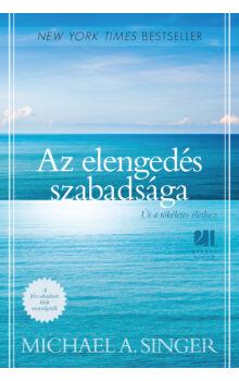 Az elengedés szabadsága - Út a tökéletes élethez - 21. Század Kiadó