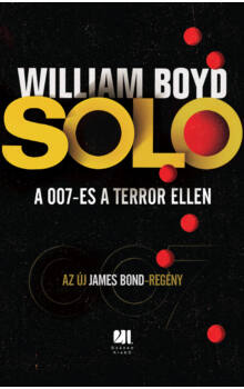 William Boyd - SOLO - A 007-es a terror ellen