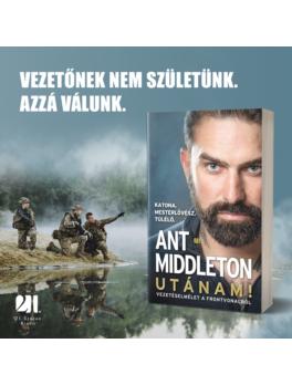 Utánam! Vezetéselmélet a frontvonalból - Ant Middleton