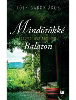Mindörökké Balaton - Édesvízi mediterrán 5. - Tóth Gábor Ákos