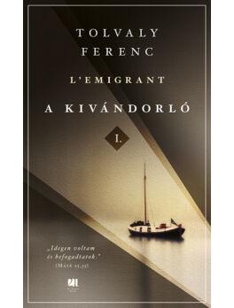 A kivándorló I. és II. kötet - Tolvaly Ferenc