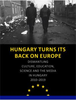 Hungary Turns its Back on Europe - Dismantling Culture, Education, Science and the Media in Hungary 2010-2019