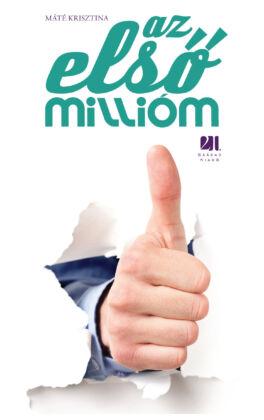 Máté Krisztina - Az első millióm - 21. Század Kiadó