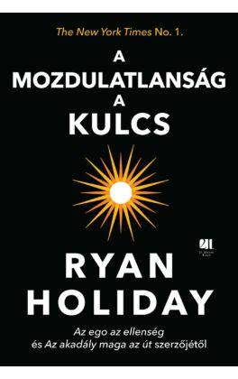 a-mozdulatlansag-a-kulcs-ryan-holiday-21-szazad-kiado-konyv