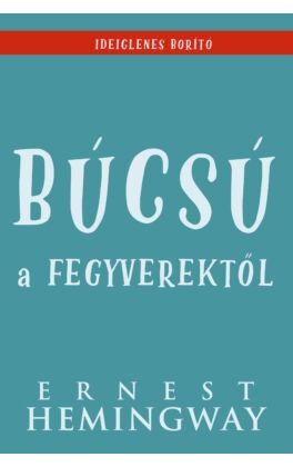 bucsu-a-fegyverektol-ernest-hemingway-konyv-21-szazad-kiado