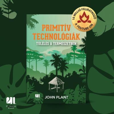Primitív technológiák - Túlélés a természetben - John Plant