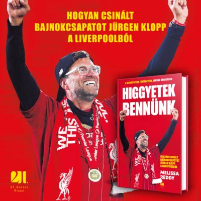 Higgyetek bennünk - Hogyan csinált bajnokcsapatot Jürgen Klopp a Liverpoolból?