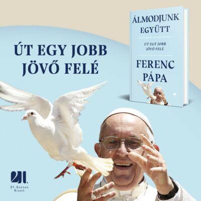 Álmodjunk együtt - Ferenc pápa