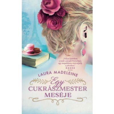 Egy cukrászmester meséje - Laura Madeleine