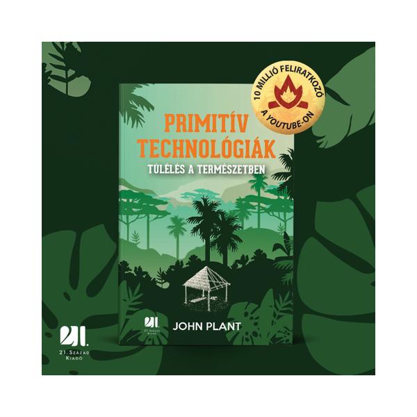 primitiv-technologiak-tuleles-a-termeszetben-john-plant-konyv-21-szazad-kiado