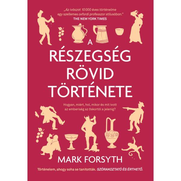 mark-forsyth-a-reszegseg-rovid-tortenete-mikor-mit-hol-es-hogyan-ivott-az-emberiseg-az-oskortol-a-jelenig-lettero