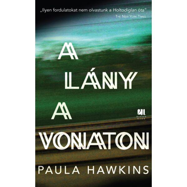 A lány a vonaton - Paula Hawkins - 21. Század Kiadó sikerkönyv
